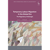 Temporary Labour Migration in the Global Era: The Regulatory Challenges (Oñati International Series in Law and Society)