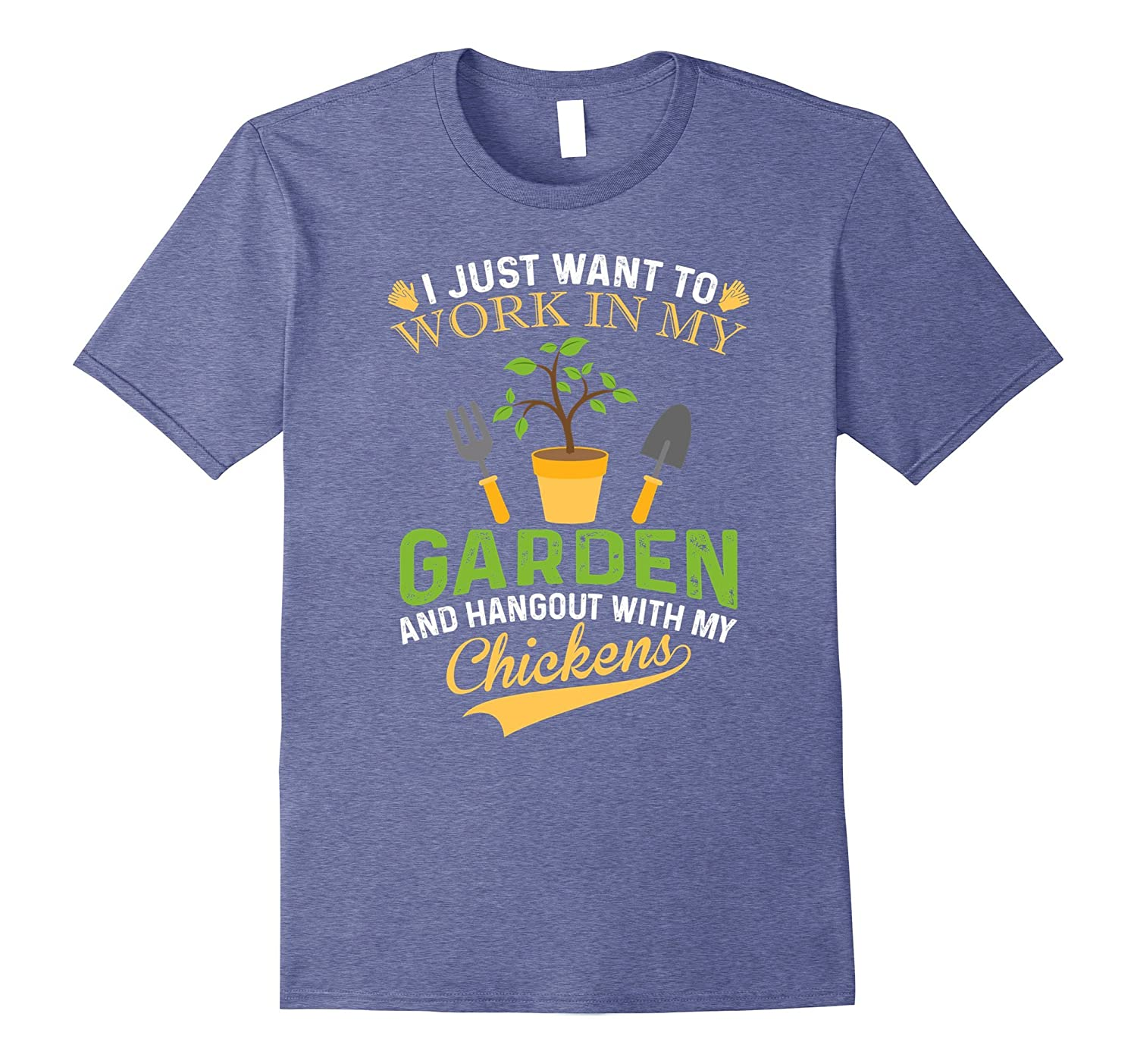 I Want To Work In Garden And Hang Out My Chickens T-Shirt-RT