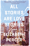 All Stories Are Love Stories: A Novel
