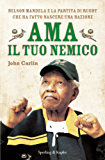 Ama il tuo nemico: Nelson Mandela e la partita di rugby che ha fatto nascere una nazione (Saggi)