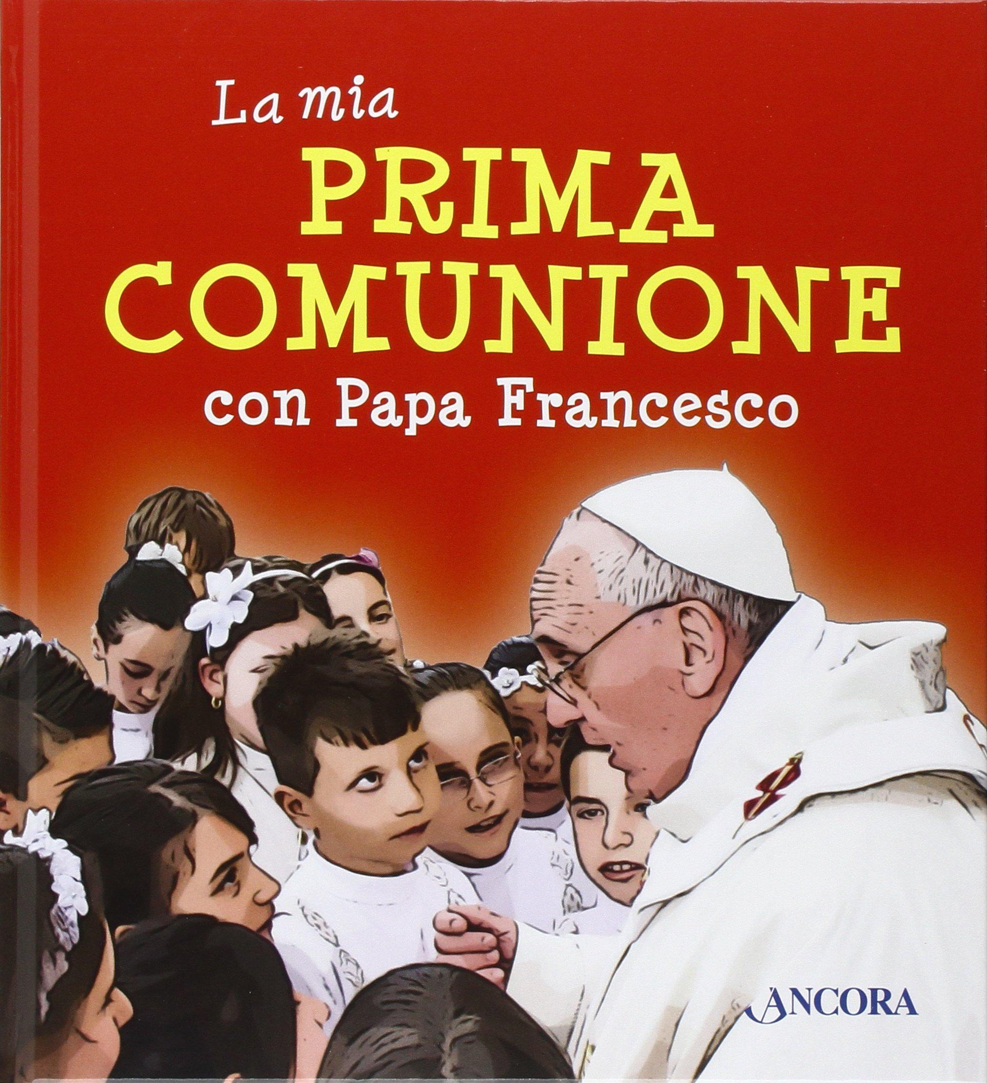 La Mia Prima Comunione Con Papa Francesco Francesco Jorge Mario