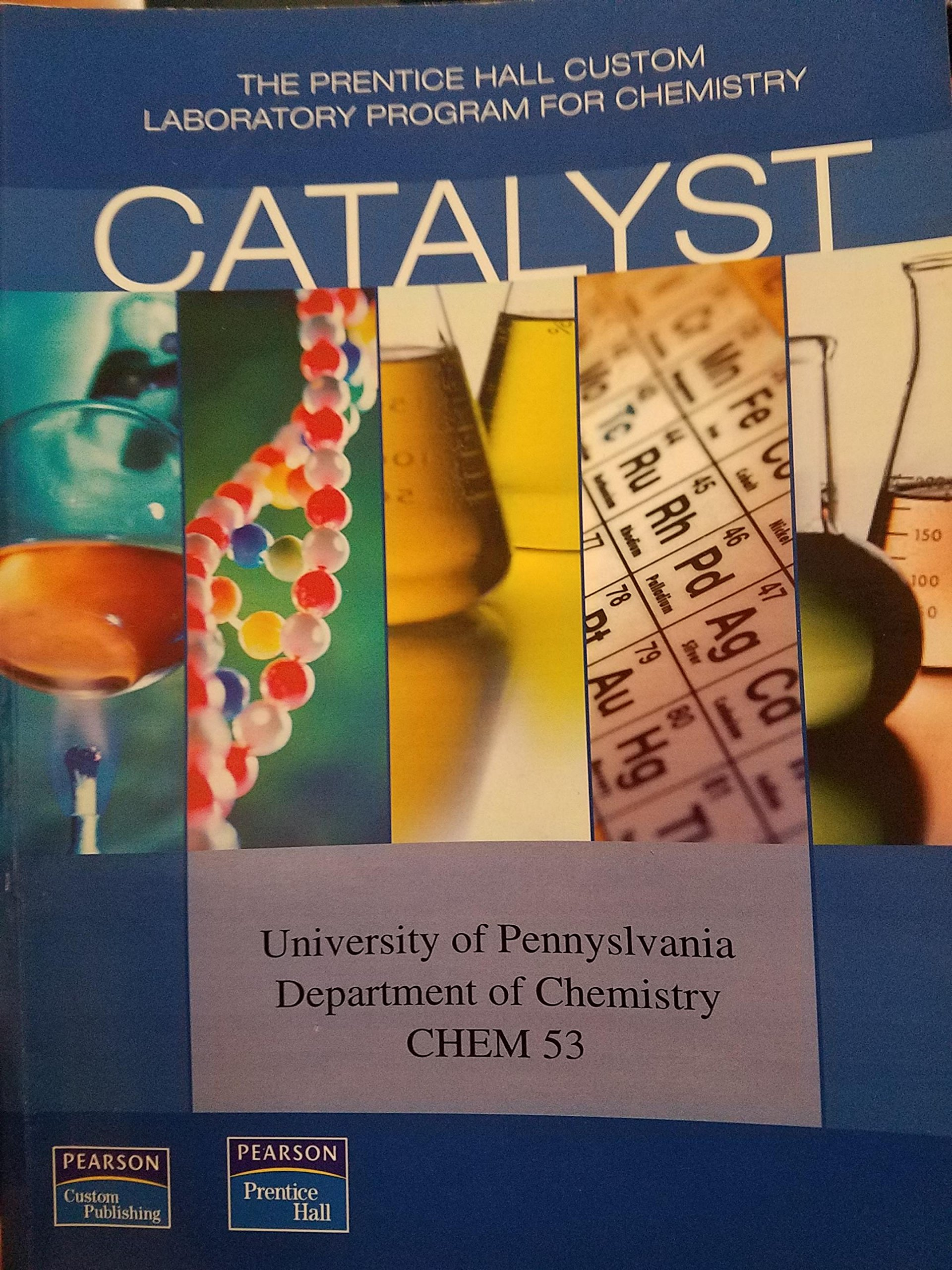 Catalyst (Laboratory Manual) (The Prentice Hall Custom Laboratory Program  for Chemistry): n/a, University of Pennsylvania Chemistry Department: ...