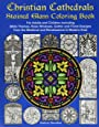 Christian Cathedrals Stained Glass Coloring Book: For Adults and Children including Bible Themes, Rose Windows, Gothic and Floral Designs from the Medieval and Renaissance to Modern Eras