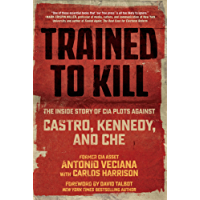 Trained to Kill: The Inside Story of CIA Plots against Castro, Kennedy, and Che (English Edition)