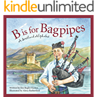 B is for Bagpipes: A Scotland Alphabet (Discover the World)