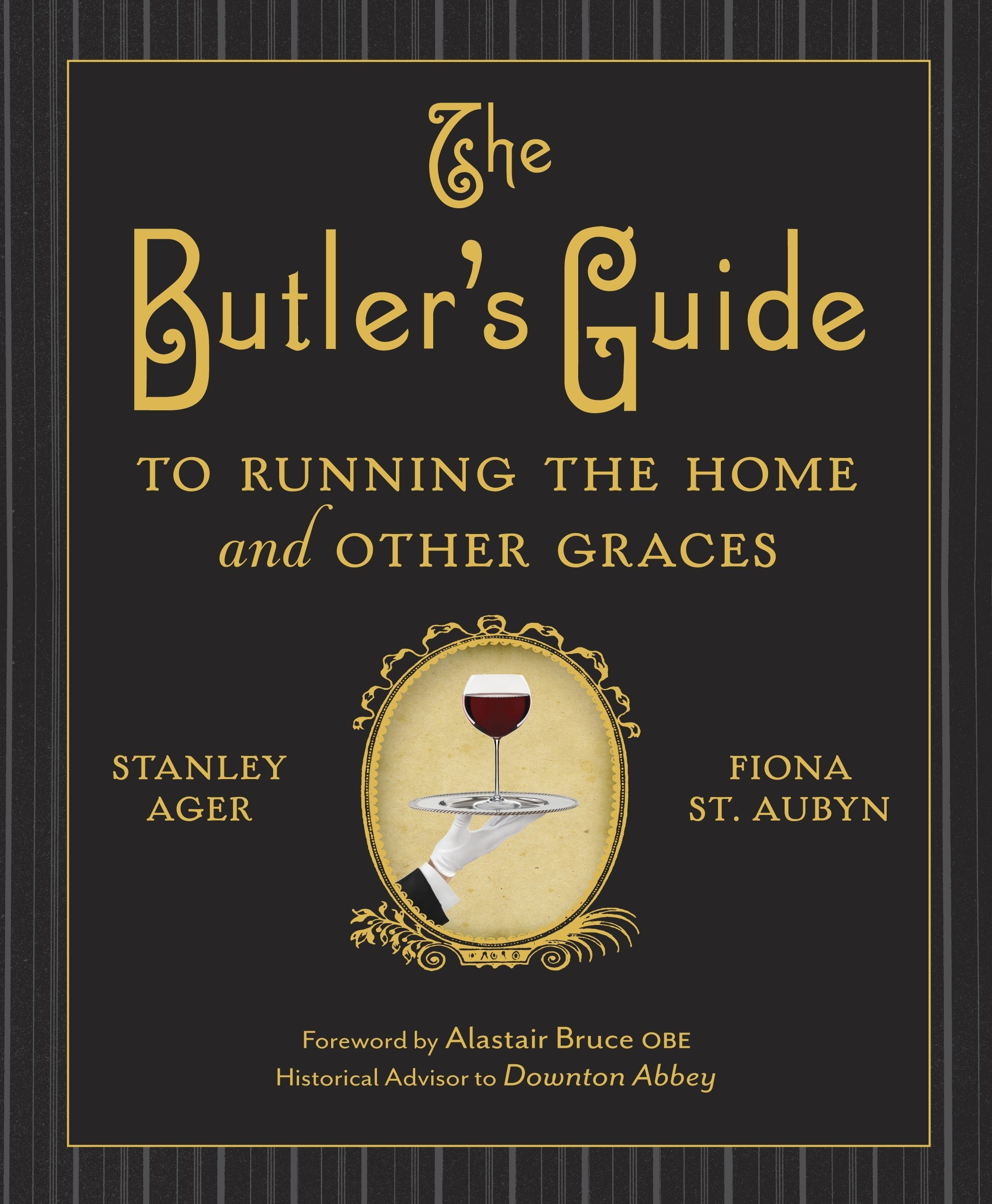 The Butler's Guide to Running the Home and Other Graces: Stanley Ager,  Fiona St. Aubyn: 9780385344708: Amazon.com: Books