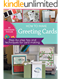 How to Make Greeting Cards: step-by-step tips and techniques for card making