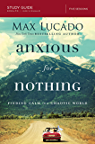 Anxious for Nothing Study Guide: Finding Calm in a Chaotic World (English Edition)