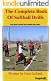 The Complete Book Of Softball Drills: easy guide to perfect your softball drills today! (Fastpitch Softball Drills) (English Edition)
