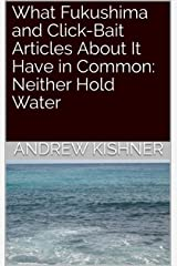 What Fukushima and Click-Bait Articles About It Have in Common: Neither Hold Water Kindle Edition