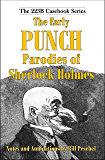 The Early Punch Parodies of Sherlock Holmes (223B Casebook Series 5)