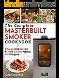 Masterbuilt Smoker Cookbook : The Complete Masterbuilt Smoker Cookbook – Delicious and Simple BBQ Recipes