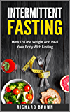 Intermittent Fasting: How To Lose Weight And Heal Your Body With Fasting (Intermittent Fasting, Weight Loss and Health) (English Edition)