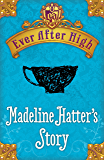 Ever After High Shorts: Madeline Hatter's Story