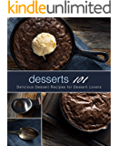 Desserts 101: Delicious Dessert Recipes for Dessert Lovers (2nd Edition)