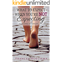 What to Expect When You're NOT Expecting: Navigating Infertility
