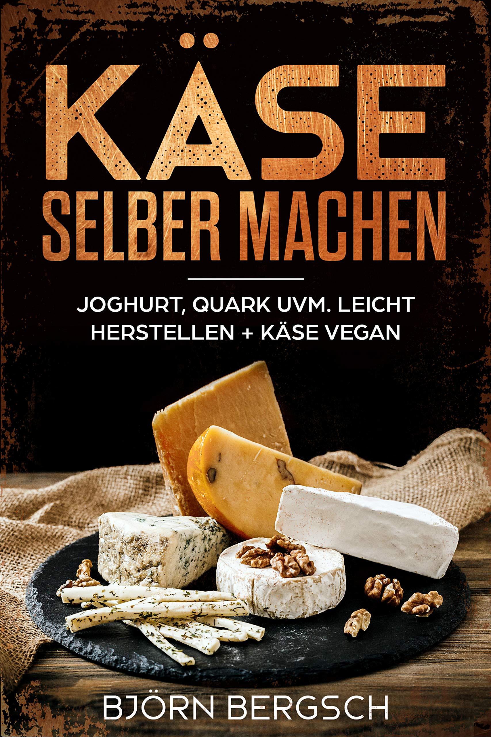 Käse Selber Machen  Joghurt Quark Uvm. Leicht Herstellen Und Käse Vegan