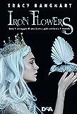 Iron Flowers: Solo il coraggio di una donna può cambiare il mondo
