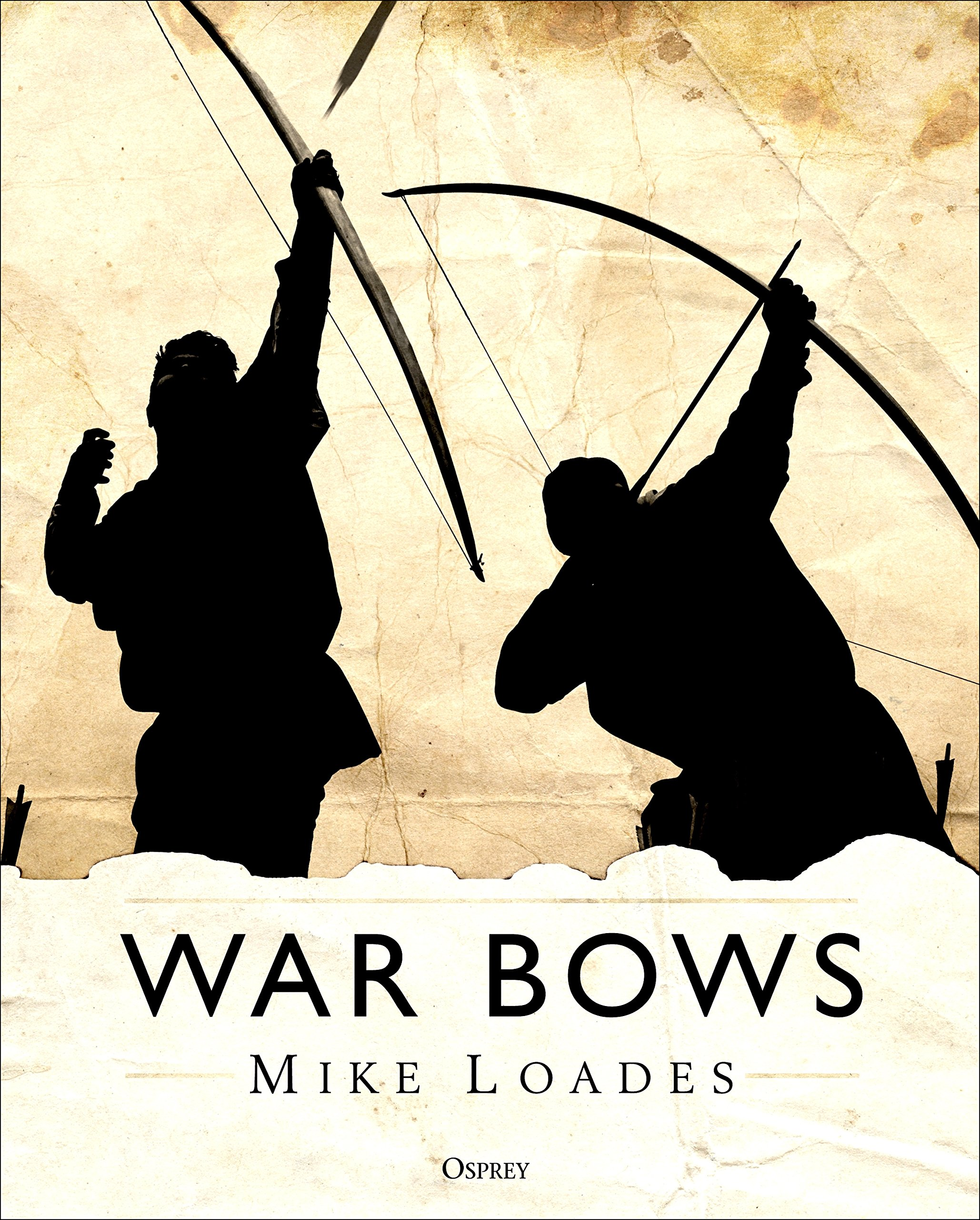 War Bows: Longbow, crossbow, composite bow and Japanese yumi por Mike Loades