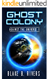 Ghost Colony (Against the Universe Book 1)