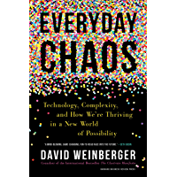 Everyday Chaos: Technology, Complexity, and How We're Thriving in a New World of Possibility (English Edition)
