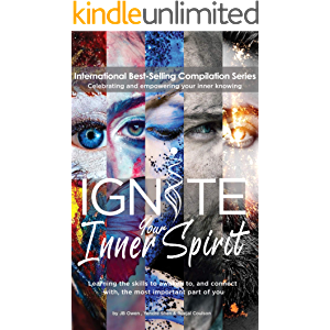 Ignite Your Inner Spirit: Learning the Skills to Awaken to, and Connect with, the Most Important Part of You
