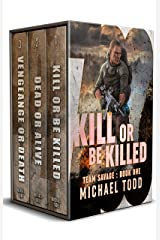 Team Savage Complete Series Boxed Set: Includes: Kill Or Be Killed, Dead Or Alive, and Vengeance Or Death Kindle Edition