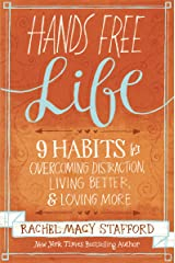 Hands Free Life: Nine Habits for Overcoming Distraction, Living Better, and Loving More Kindle Edition