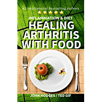 Inflammation & Diet: HEALING ARTHRITIS WITH FOOD (Healing with Nutrition Book 1)