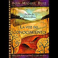 La voz del conocimiento: Una guía práctica para la paz interior (Un libro de sabiduría tolteca)