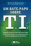 UM BATE-PAPO SOBRE T.I.