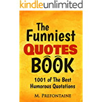 The Funniest Quotes Book: 1001 Of The Best Humourous Quotations (Quotes For Every Occasion Book 2)