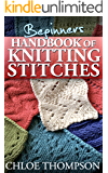 Beginners Handbook of Knitting Stitches: Learn How to Knit Great New Stitches