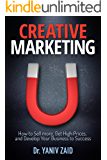 Creative Marketing : How To Sell more, Get High Prices, and Develop Your Business to Success
