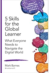 5 Skills for the Global Learner: What Everyone Needs to Navigate the Digital World (Corwin Connected Educators Series) Kindle Edition