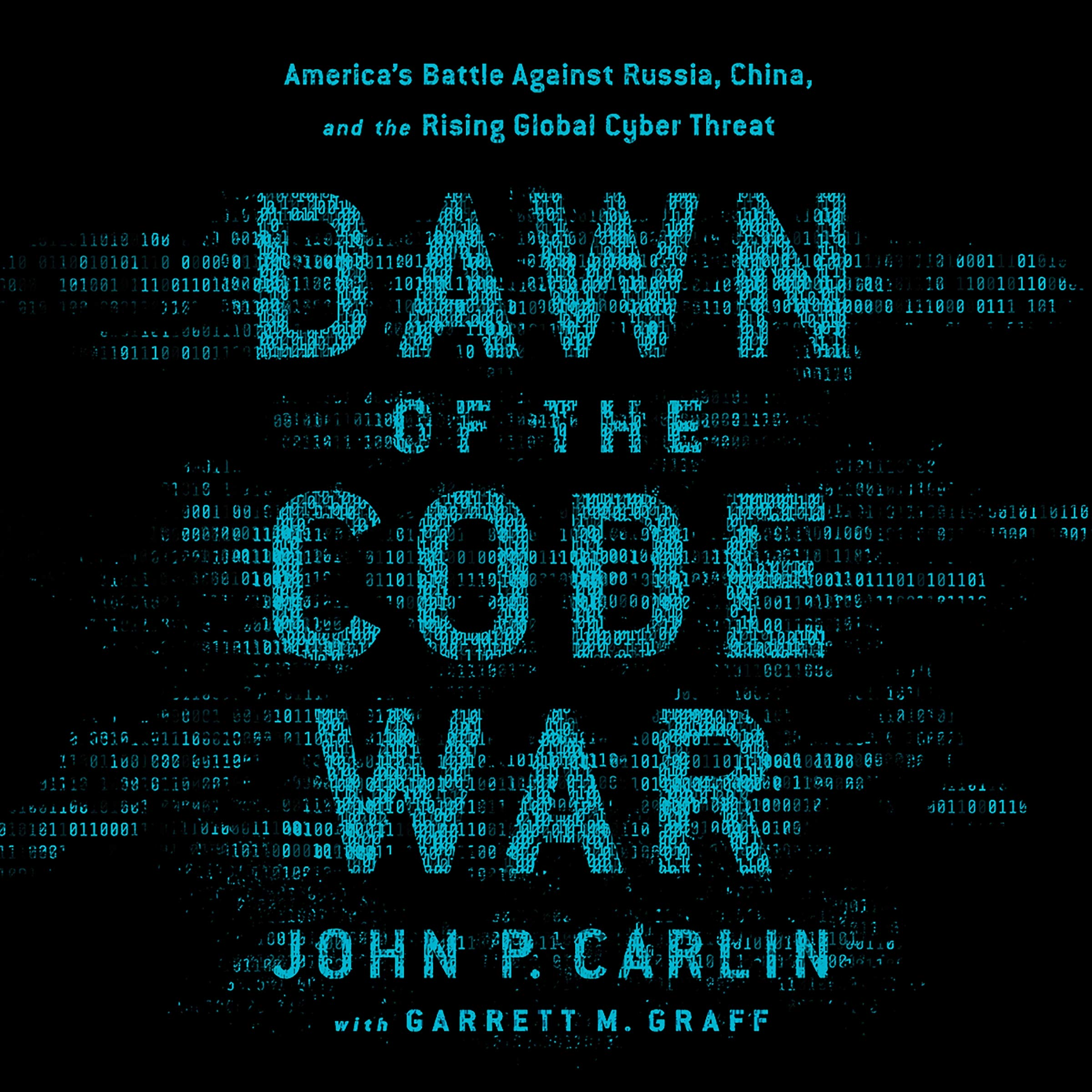 Dawn of The Code War - John P. Carlin, Garrett M. Graff