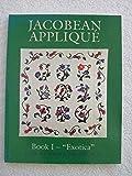 Jacobean Applique: Exotica, Book I (Bk.1)