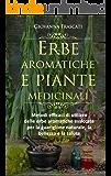 Erbe aromatiche e piante medicinali: Metodi efficaci di utilizzo delle erbe aromatiche essiccate per la guarigione naturale, la bellezza e la salute