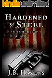 Hardened by Steel (Steel Corps Book 2)