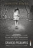 O lar da srta. Peregrine para crianças peculiares (Portuguese Edition)