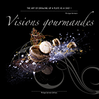 Visions Gourmandes - En: The art of drawing up a plate as a Chef in gastronomy !