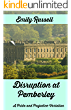 Disruption at Pemberley: A Pride and Prejudice Variation (English Edition)