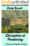 Disruption at Pemberley: A Pride and Prejudice Variation