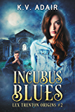 Incubus Blues: A Contemporary Dark Fantasy Series (Lex Trenton Origins Book 2)