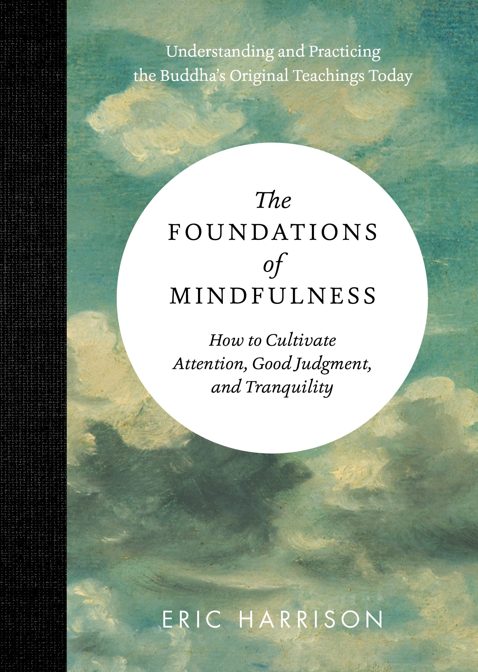 Download The Foundations of Mindfulness: How to Cultivate Attention, Good Judgment, and Tranquility ePub fb2 book