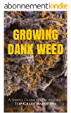 Marijuana: How to Grow Marijuana - A Simple Guide to GROWING DANK WEED: Indoor and Outdoor (Medical Marijuana, Cannabis, Marijuana Growing, Marijuana Grower's Bible) (English Edition)