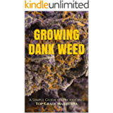 Marijuana: How to Grow Marijuana - A Simple Guide to GROWING DANK WEED: Indoor and Outdoor (Medical Marijuana, Cannabis…