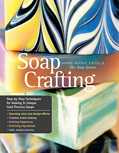 Soap Crafting: Step by Step Techniques for Making 31 Unique Cold Process Soaps (English Edition)
