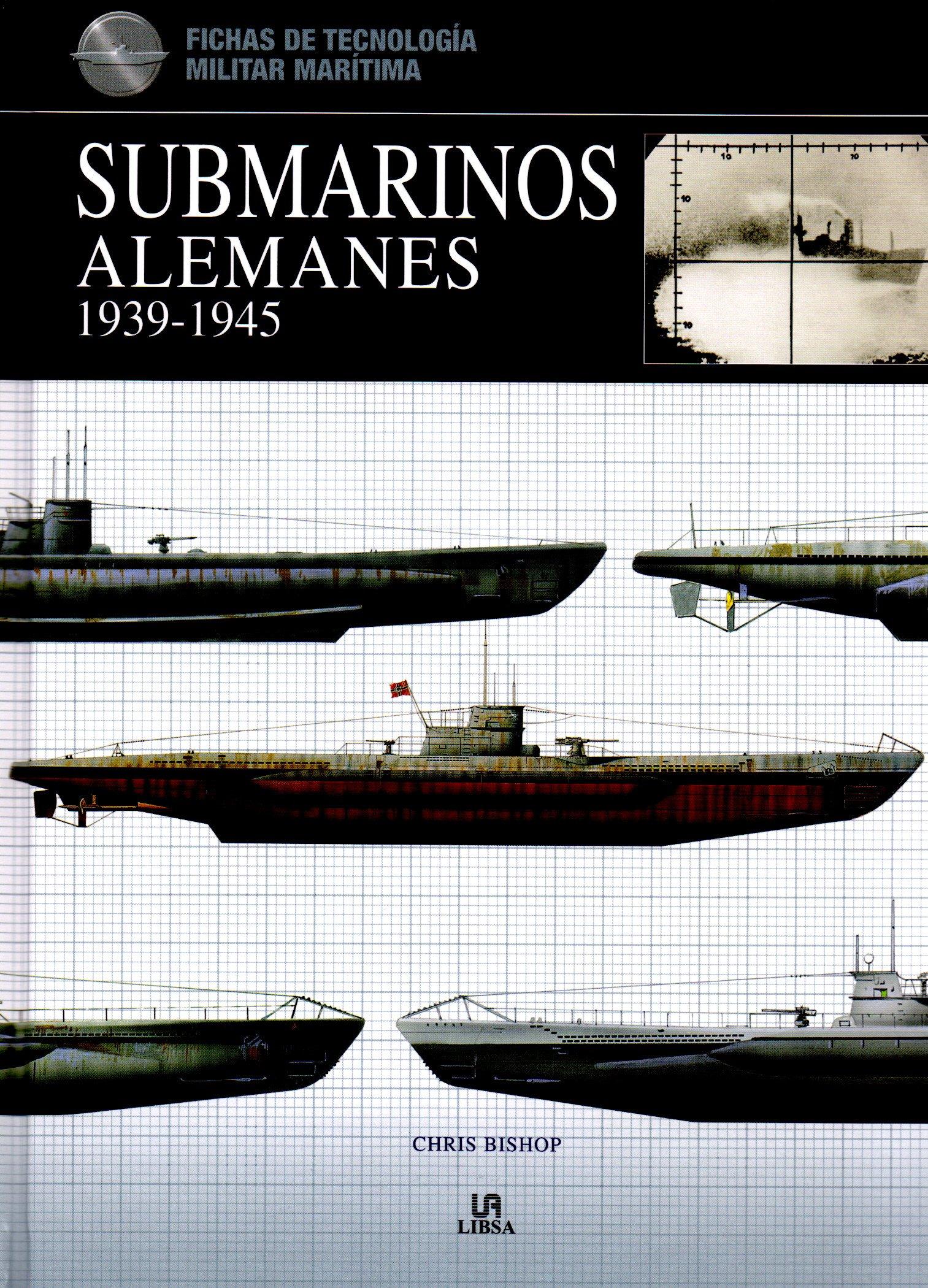 Submarinos Alemanes 1939-1945 (Fichas de Tecnología Militar) Tapa dura – 12 jun 2012 Chris Bishop Alfredo Martín Comps Libsa 8466224416