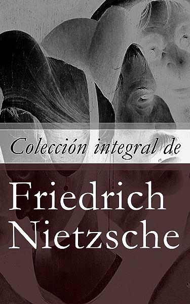 Colección integral de Friedrich Nietzsche eBook: Nietzsche, Friedrich: Amazon.es: Tienda Kindle